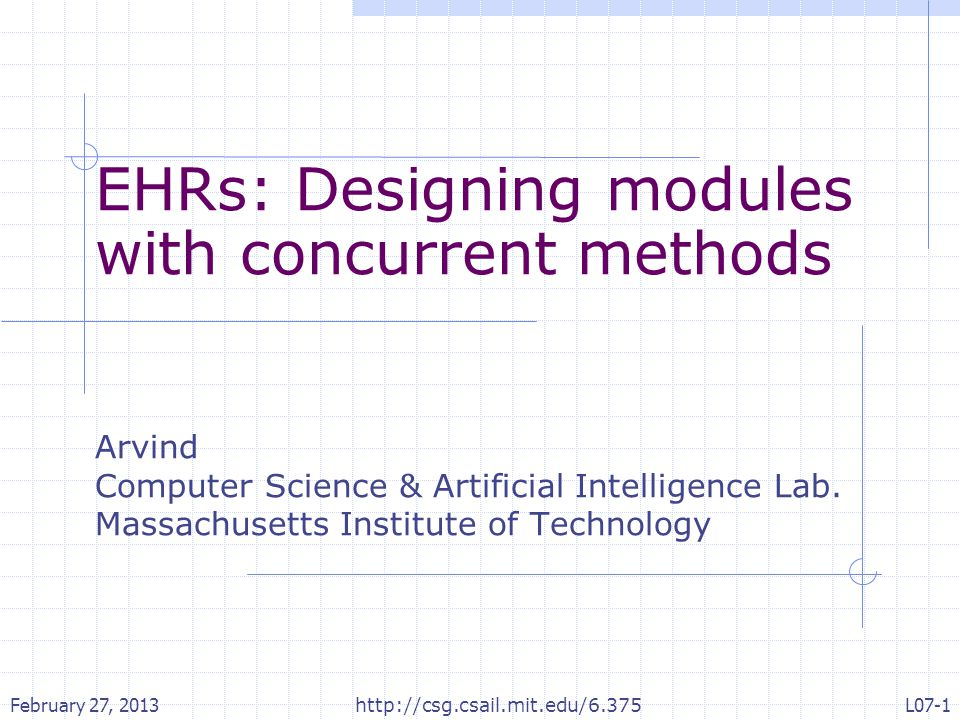 EHRs: Designing modules with concurrent methods Arvind Computer Science & Artificial Intelligence Lab. Massachusetts Institute of Technology February
