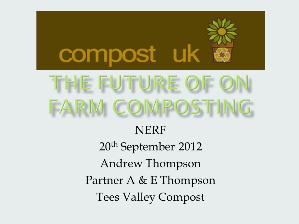 NERF 20 th September 2012 Andrew Thompson Partner A & E Thompson Tees Valley Compost