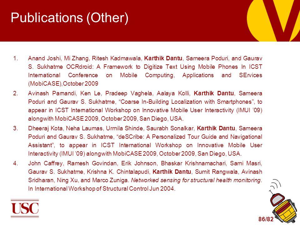 86/82 Publications (Other) 1.Anand Joshi, Mi Zhang, Ritesh Kadmawala, Karthik Dantu, Sameera Poduri, and Gaurav S.