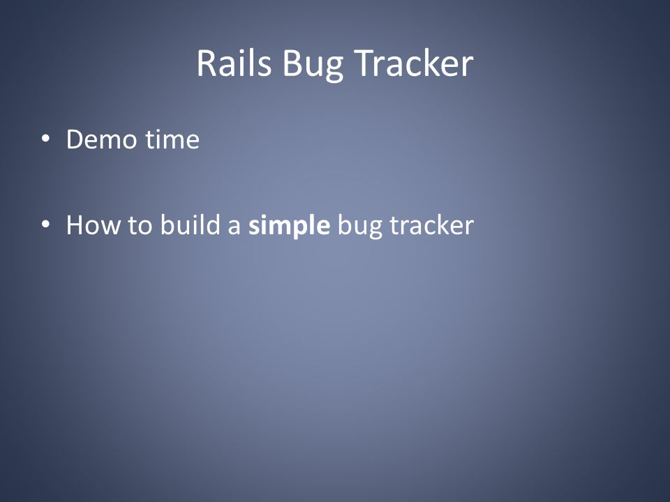 Rails Bug Tracker Demo time How to build a simple bug tracker