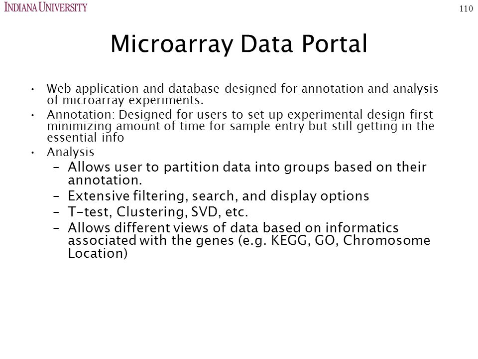 110 Microarray Data Portal Web application and database designed for annotation and analysis of microarray experiments.