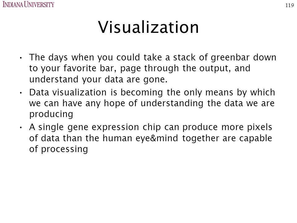 119 Visualization The days when you could take a stack of greenbar down to your favorite bar, page through the output, and understand your data are gone.
