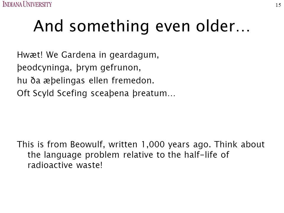 15 And something even older… Hwæt.