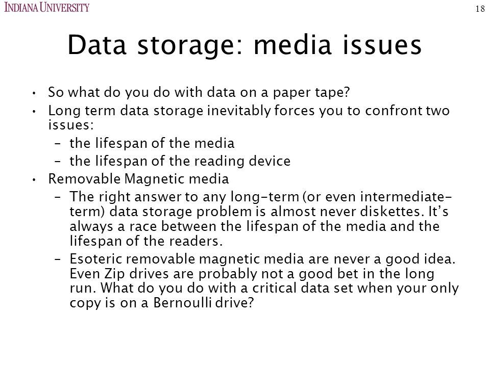 18 Data storage: media issues So what do you do with data on a paper tape.