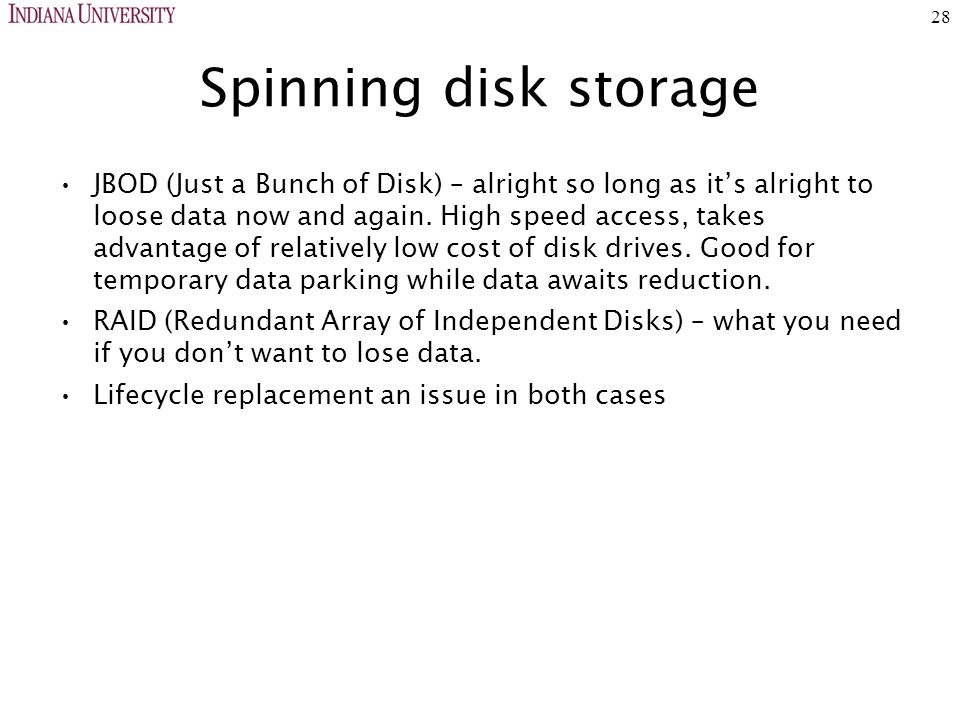 28 Spinning disk storage JBOD (Just a Bunch of Disk) – alright so long as it's alright to loose data now and again.