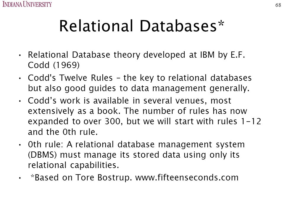 68 Relational Databases* Relational Database theory developed at IBM by E.F.