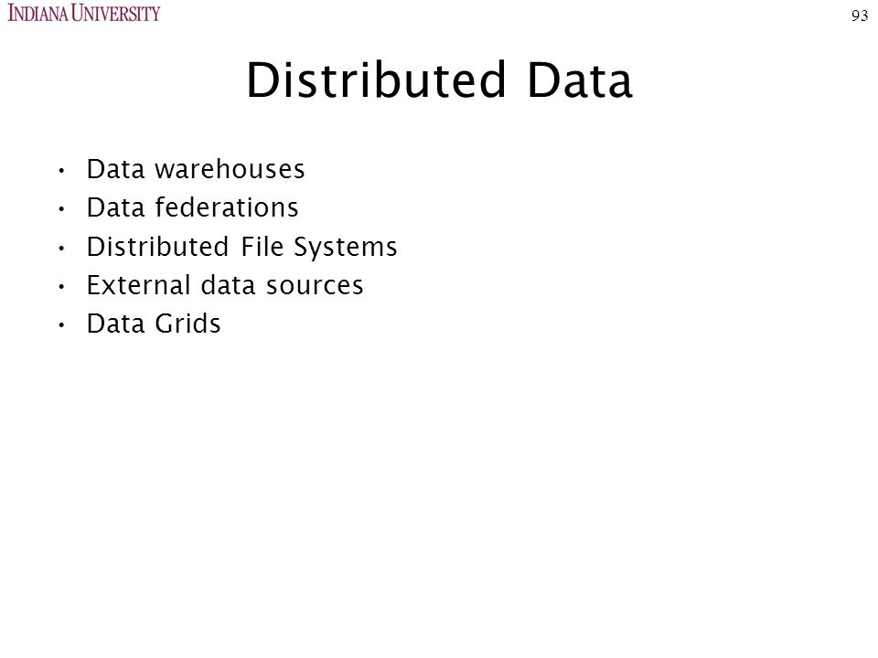 93 Distributed Data Data warehouses Data federations Distributed File Systems External data sources Data Grids