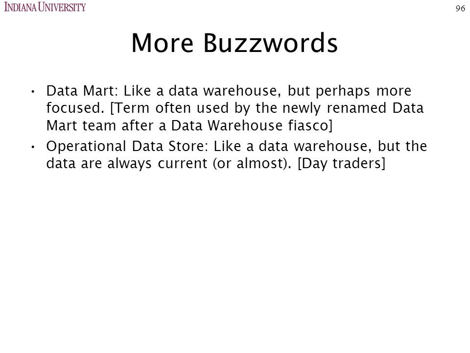96 More Buzzwords Data Mart: Like a data warehouse, but perhaps more focused.