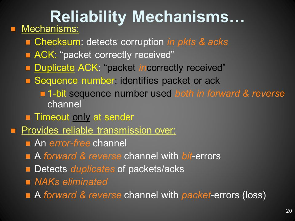 """Reliability Mechanisms… Mechanisms: Checksum: detects corruption in pkts & acks ACK: """"packet correctly received"""" Duplicate ACK: """"packet incorrectly re"""