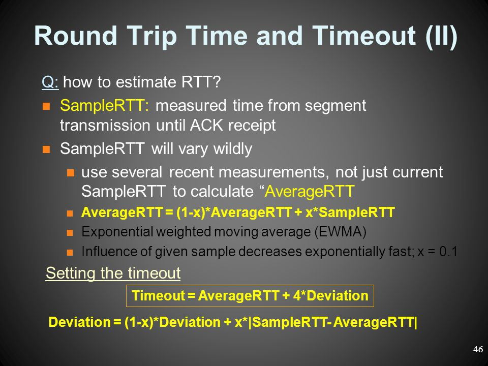 Round Trip Time and Timeout (II) Q: how to estimate RTT? SampleRTT: measured time from segment transmission until ACK receipt SampleRTT will vary wild