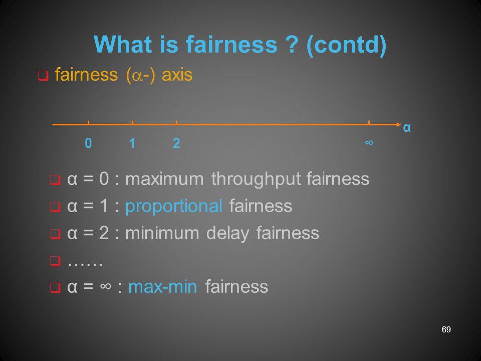 What is fairness ? (contd) q fairness (  -) axis 69 α 012∞ q α = 0 : maximum throughput fairness q α = 1 : proportional fairness q α = 2 : minimum de