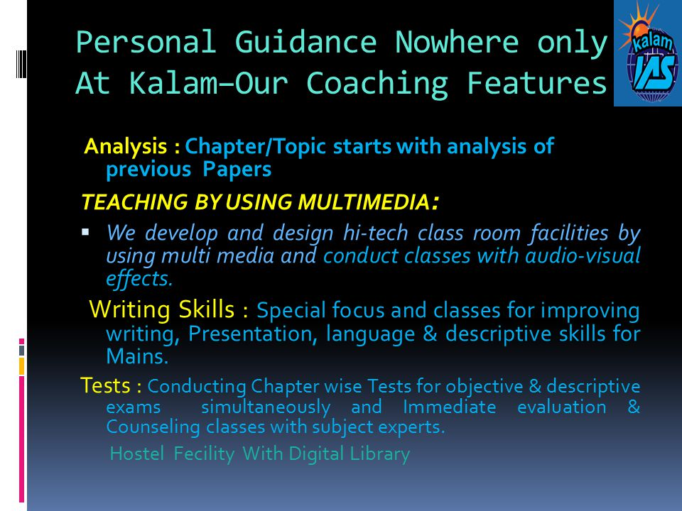 Personal Guidance Nowhere only At Kalam–Our Coaching Features Analysis : Chapter/Topic starts with analysis of previous Papers TEACHING BY USING MULTI