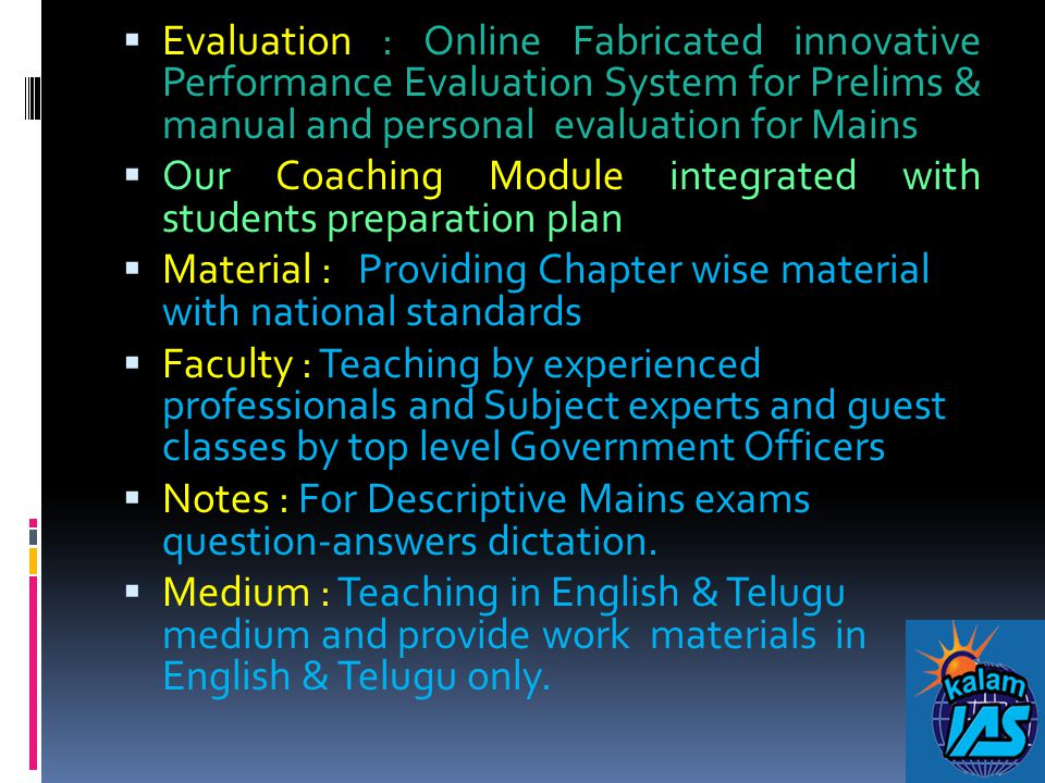  Evaluation : Online Fabricated innovative Performance Evaluation System for Prelims & manual and personal evaluation for Mains  Our Coaching Module