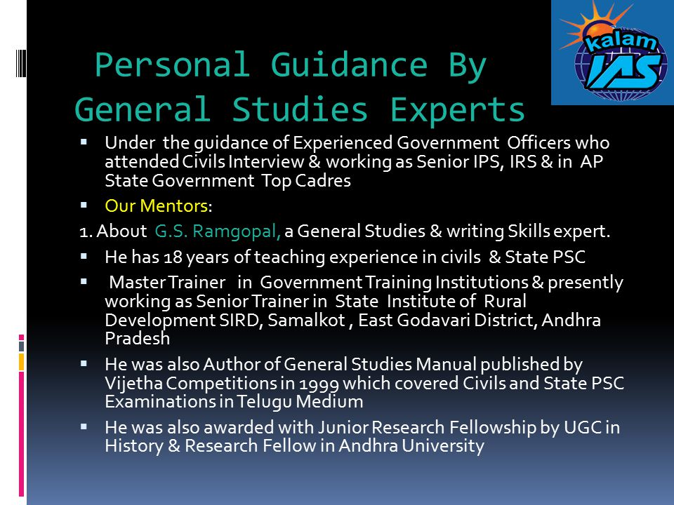 Personal Guidance By General Studies Experts  Under the guidance of Experienced Government Officers who attended Civils Interview & working as Senior