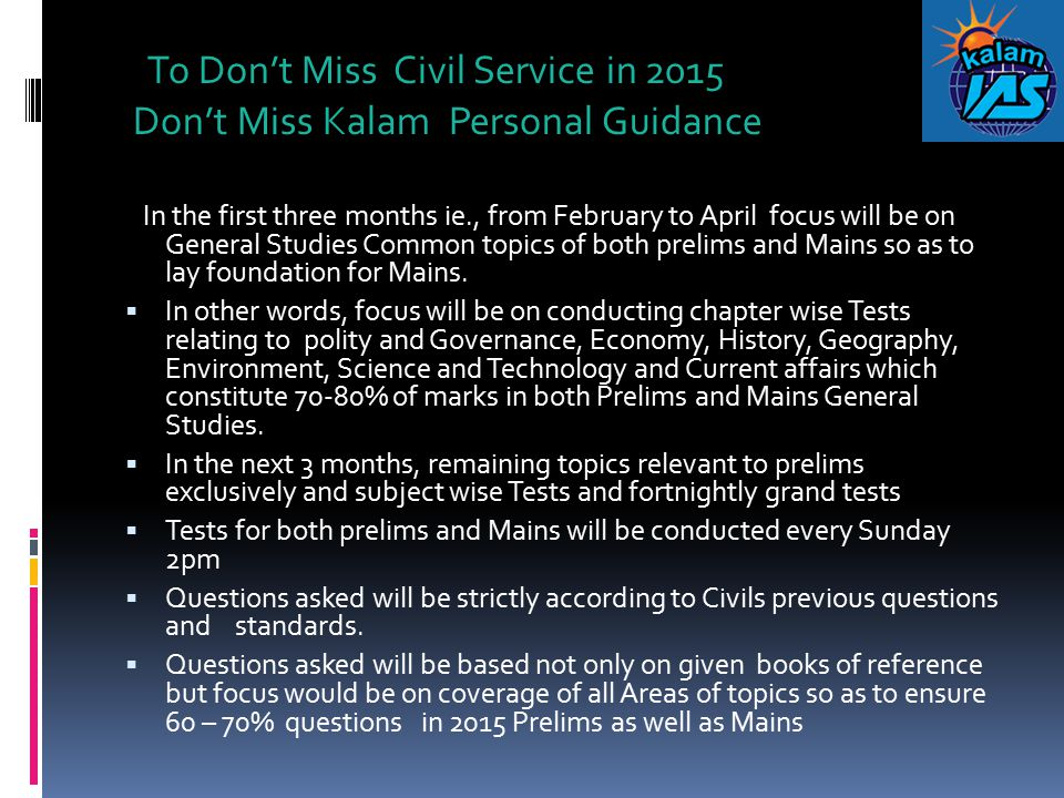 To Don't Miss Civil Service in 2015 Don't Miss Kalam Personal Guidance In the first three months ie., from February to April focus will be on General