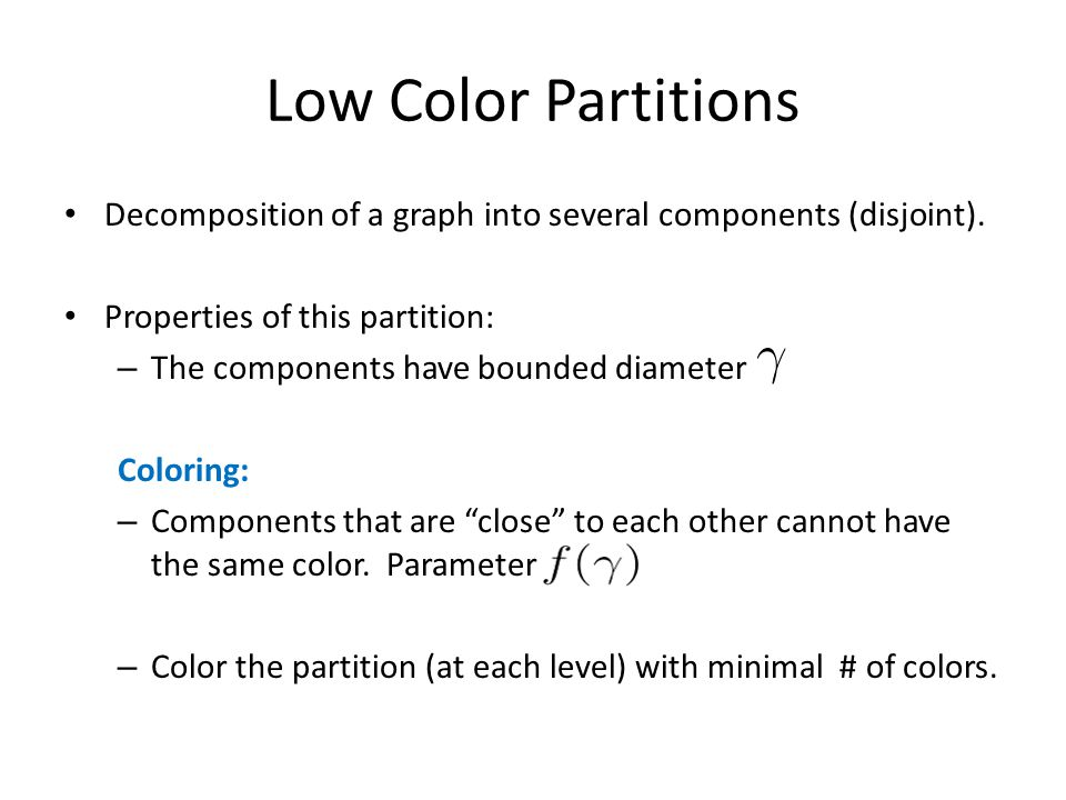 Low Color Partitions Decomposition of a graph into several components (disjoint).
