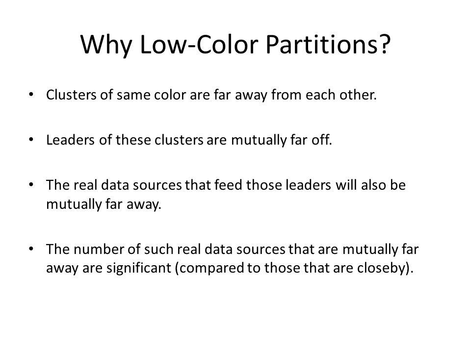 Why Low-Color Partitions. Clusters of same color are far away from each other.