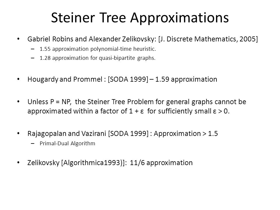 Steiner Tree Approximations Gabriel Robins and Alexander Zelikovsky: [J.