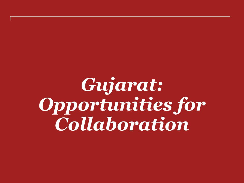 Gujarat: Opportunities for Collaboration
