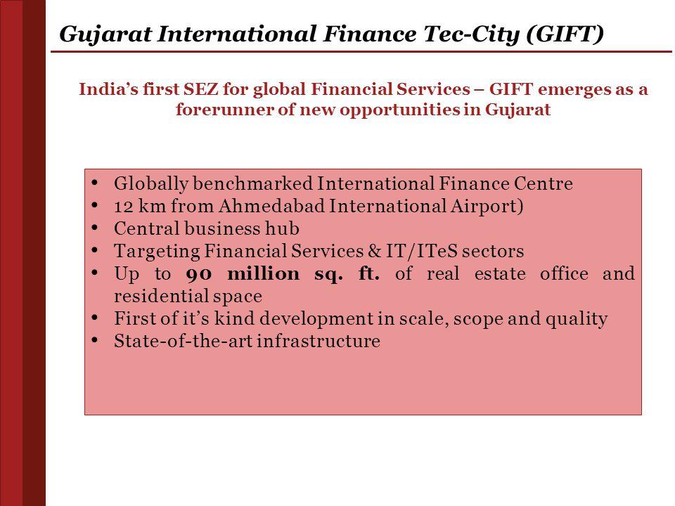 Gujarat International Finance Tec-City (GIFT) Globally benchmarked International Finance Centre 12 km from Ahmedabad International Airport) Central bu