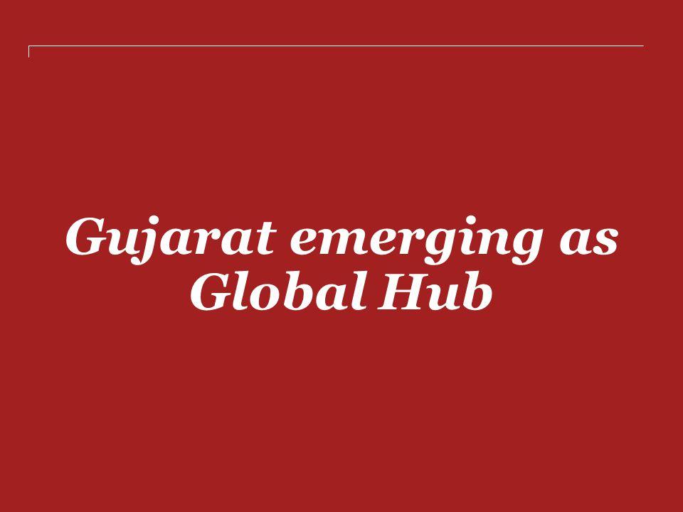 Gujarat emerging as Global Hub