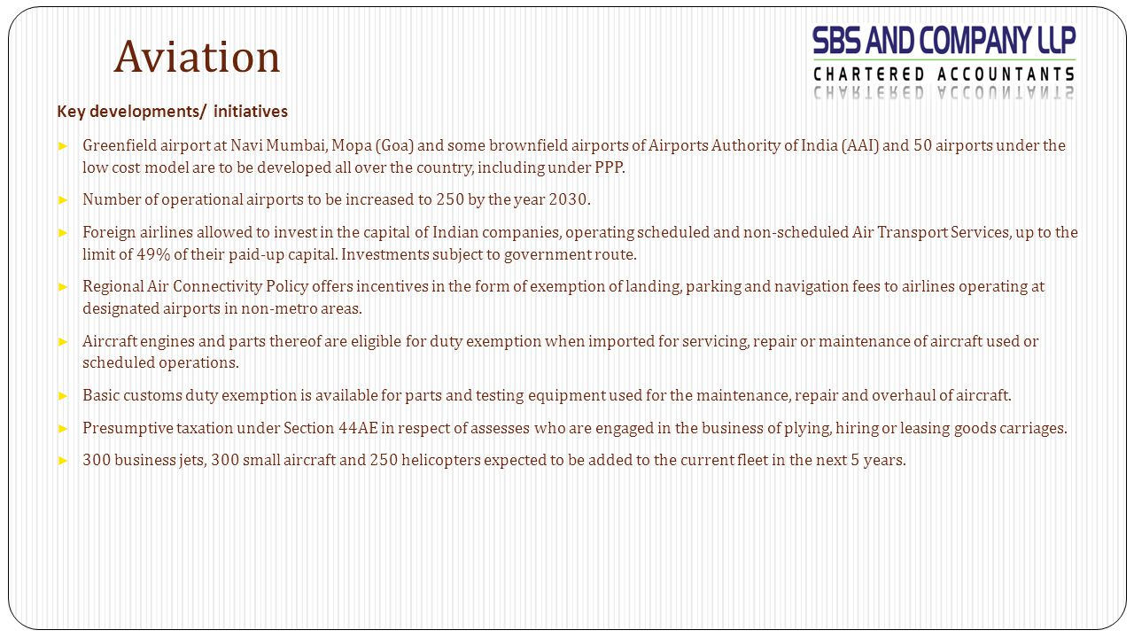 Aviation Key developments/ initiatives ► Greenfield airport at Navi Mumbai, Mopa (Goa) and some brownfield airports of Airports Authority of India (AAI) and 50 airports under the low cost model are to be developed all over the country, including under PPP.