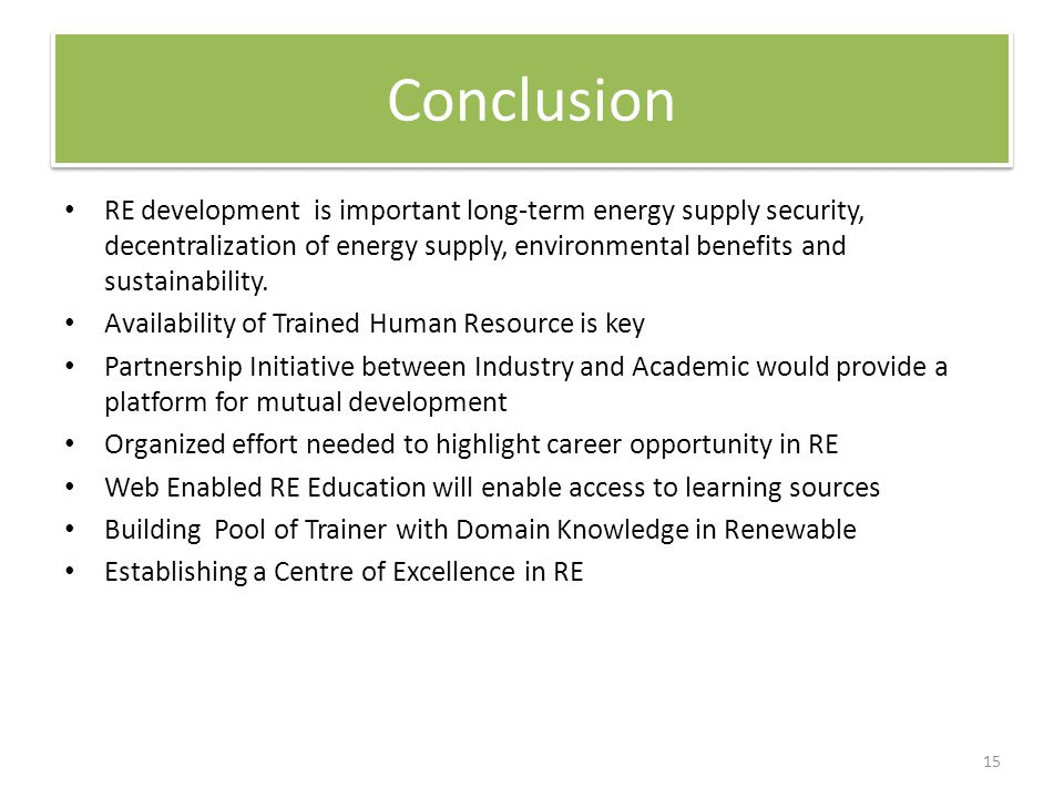 Conclusion RE development is important long-term energy supply security, decentralization of energy supply, environmental benefits and sustainability.