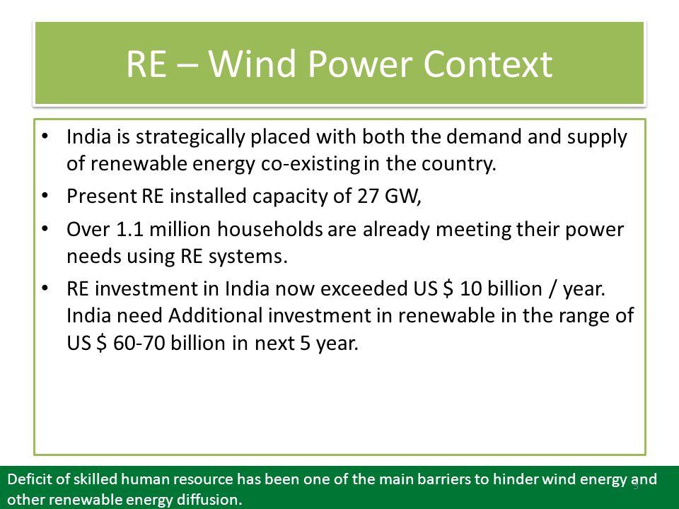 Global Scenario – Wind Power (Dec.2012) Total global installed capacity: 2,82587 MW Country Installed capacity (MW) China 75,324 USA 60,007 Germany 31,308 Spain 22,796 India 18,421 (now around 19051 MW) U.K.