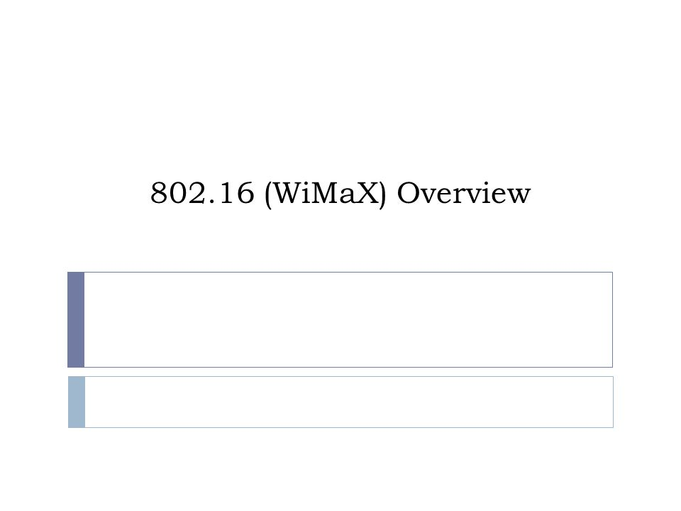 802.16 (WiMaX) Overview