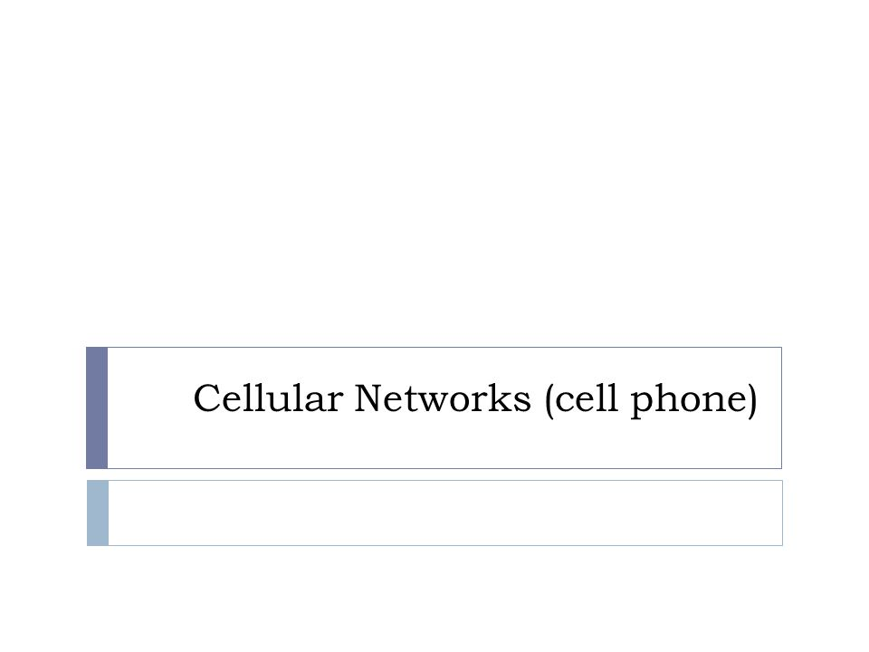 Cellular Networks (cell phone)