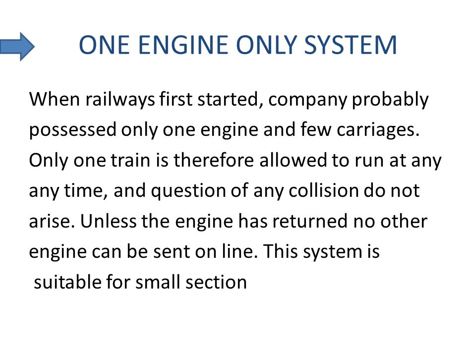 ONE ENGINE ONLY SYSTEM When railways first started, company probably possessed only one engine and few carriages. Only one train is therefore allowed