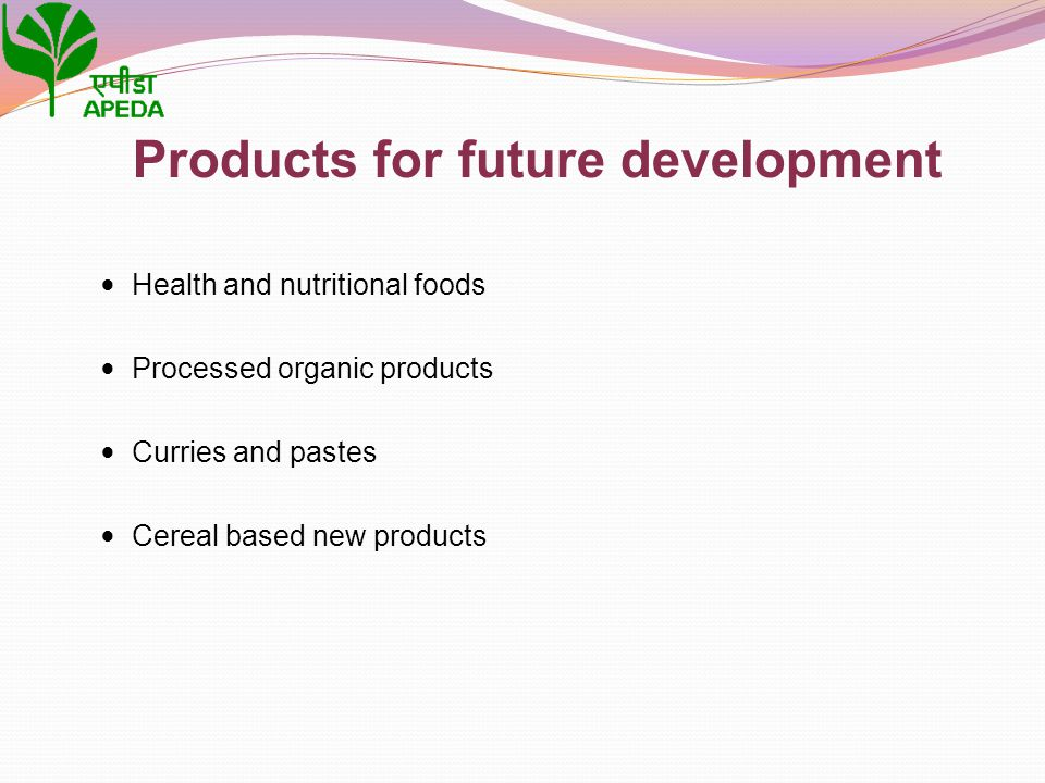 Products for future development Health and nutritional foods Processed organic products Curries and pastes Cereal based new products
