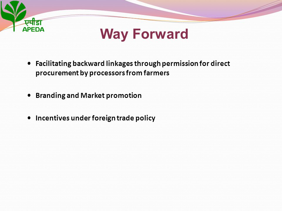 Facilitating backward linkages through permission for direct procurement by processors from farmers Branding and Market promotion Incentives under for