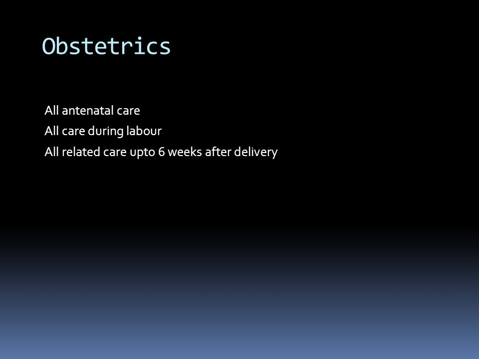 All antenatal care All care during labour All related care upto 6 weeks after delivery Obstetrics