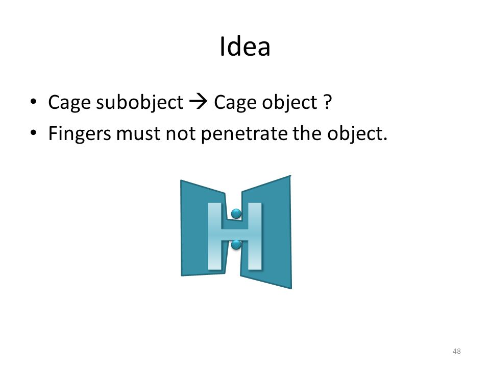 Idea Cage subobject  Cage object ? Fingers must not penetrate the object. 48