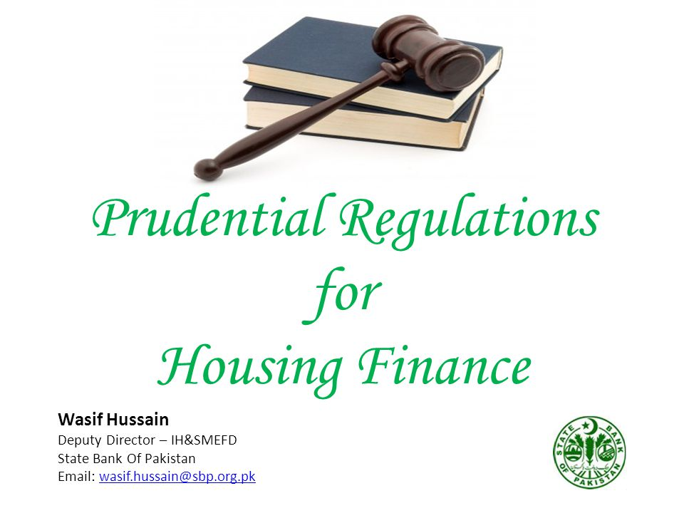 Prudential Regulations for Housing Finance Wasif Hussain Deputy Director – IH&SMEFD State Bank Of Pakistan Email: wasif.hussain@sbp.org.pkwasif.hussain@sbp.org.pk
