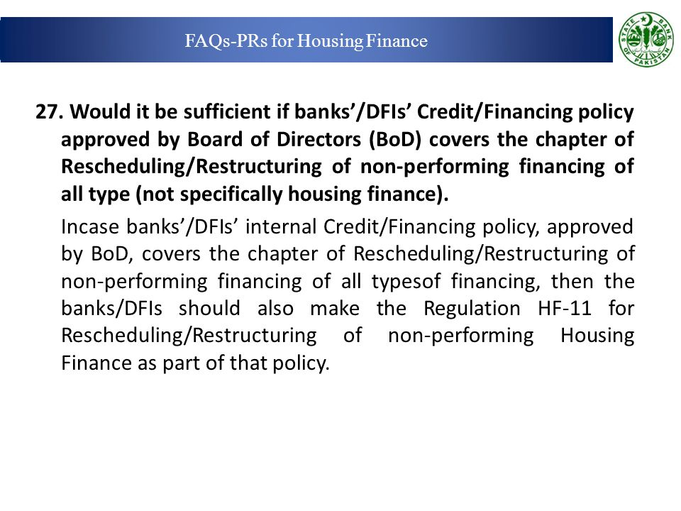 27. Would it be sufficient if banks'/DFIs' Credit/Financing policy approved by Board of Directors (BoD) covers the chapter of Rescheduling/Restructuri
