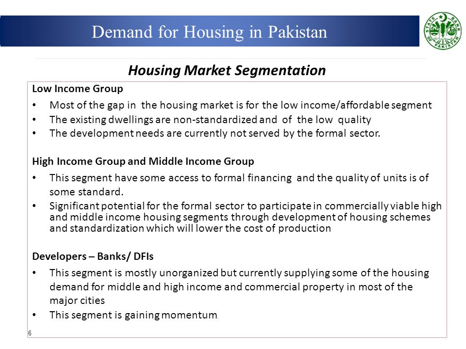 6 Low Income Group Most of the gap in the housing market is for the low income/affordable segment The existing dwellings are non-standardized and of the low quality The development needs are currently not served by the formal sector.