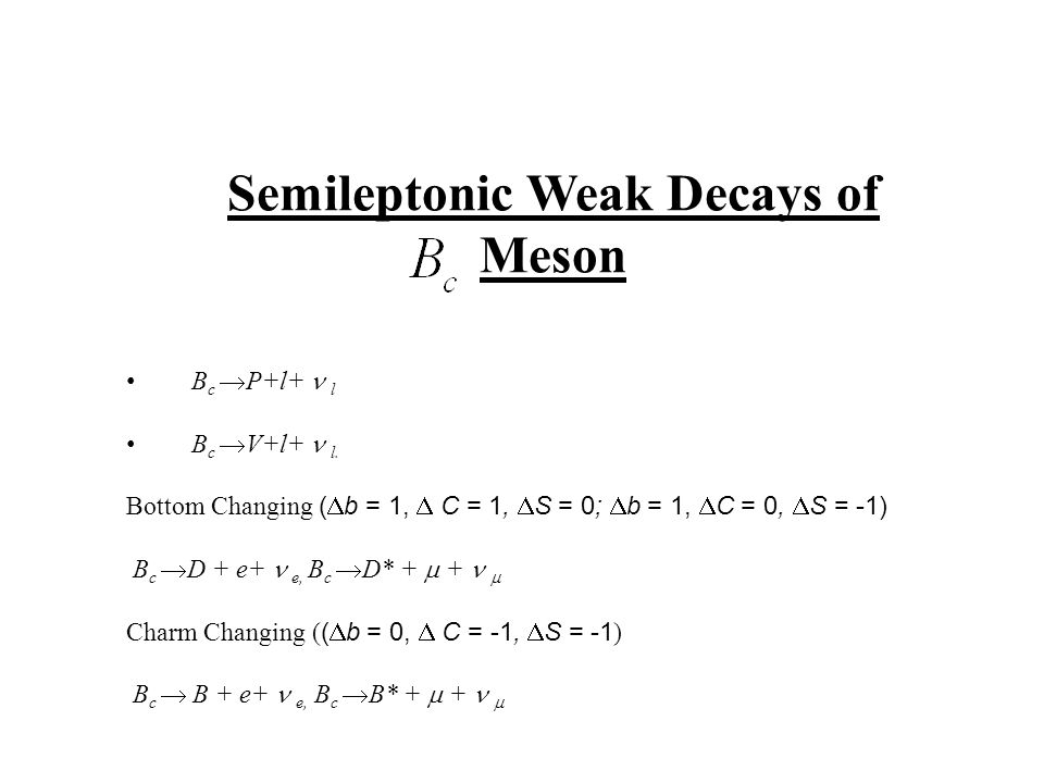 Semileptonic Weak Decays of Meson B c  P+l+ l B c  V+l+ l. Bottom Changing (  b = 1,  C = 1,  S = 0;  b = 1,  C = 0,  S = -1) B c  D + e+ e,