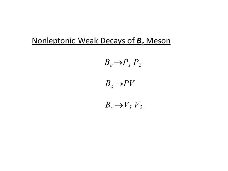 Nonleptonic Weak Decays of B c Meson B c  P 1 P 2 B c  PV B c  V 1 V 2.