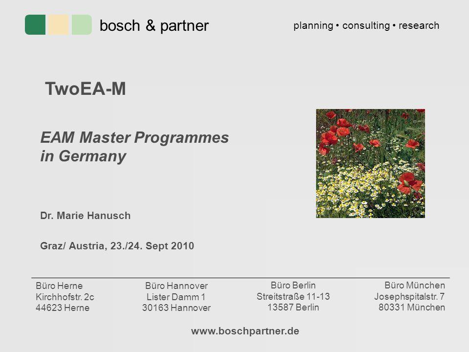 TwoEA-M EAM Master Programmes in Germany Dr. Marie Hanusch Graz/ Austria, 23./24. Sept 2010 www.boschpartner.de bosch & partner planning consulting re