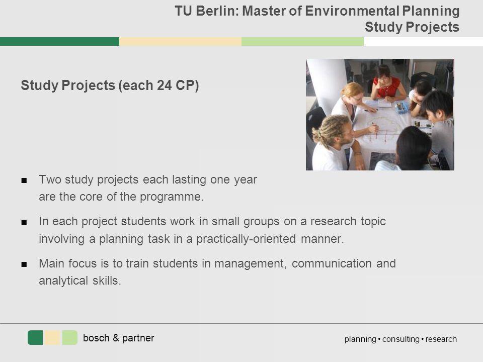 bosch & partner planning consulting research TU Berlin: Master of Environmental Planning Study Projects Study Projects (each 24 CP) n Two study projec