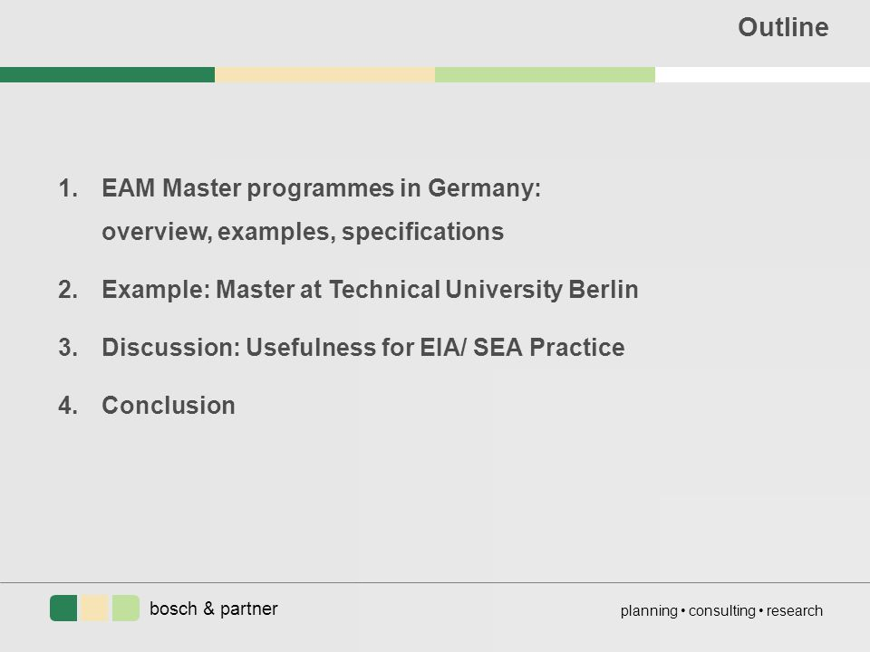 bosch & partner planning consulting research Outline 1.EAM Master programmes in Germany: overview, examples, specifications 2.Example: Master at Techn
