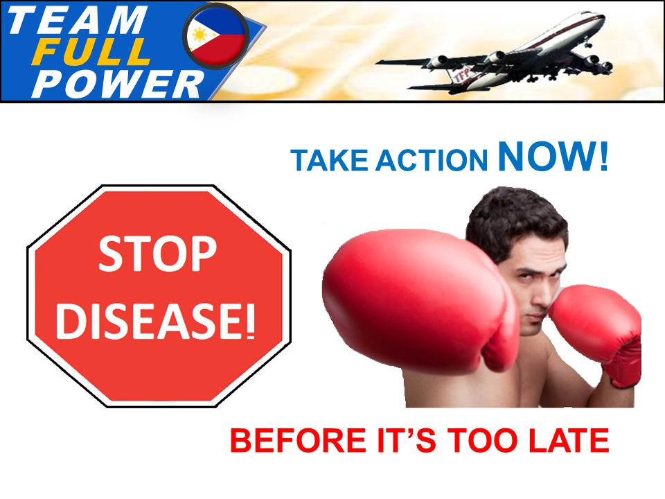 T.E.A.MT.E.A.M F.U.L.LF.U.L.L P.O.W.E.RP.O.W.E.R TAKE ACTION NOW! BEFORE IT'S TOO LATE