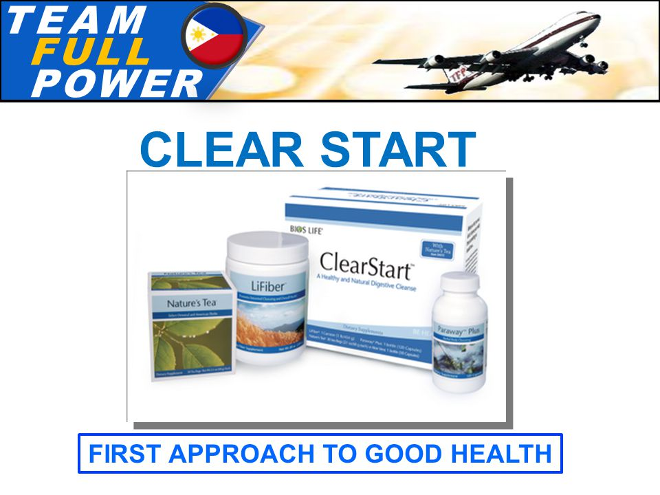 T.E.A.MT.E.A.M F.U.L.LF.U.L.L P.O.W.E.RP.O.W.E.R CLEAR START FIRST APPROACH TO GOOD HEALTH
