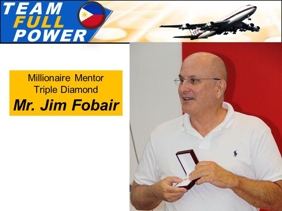 T.E.A.MT.E.A.M F.U.L.LF.U.L.L P.O.W.E.RP.O.W.E.R Millionaire Mentor Triple Diamond Mr. Jim Fobair
