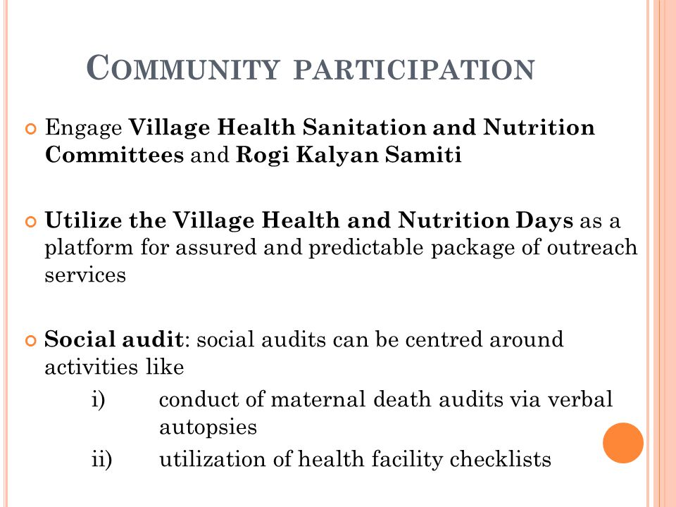 C OMMUNITY PARTICIPATION Engage Village Health Sanitation and Nutrition Committees and Rogi Kalyan Samiti Utilize the Village Health and Nutrition Day
