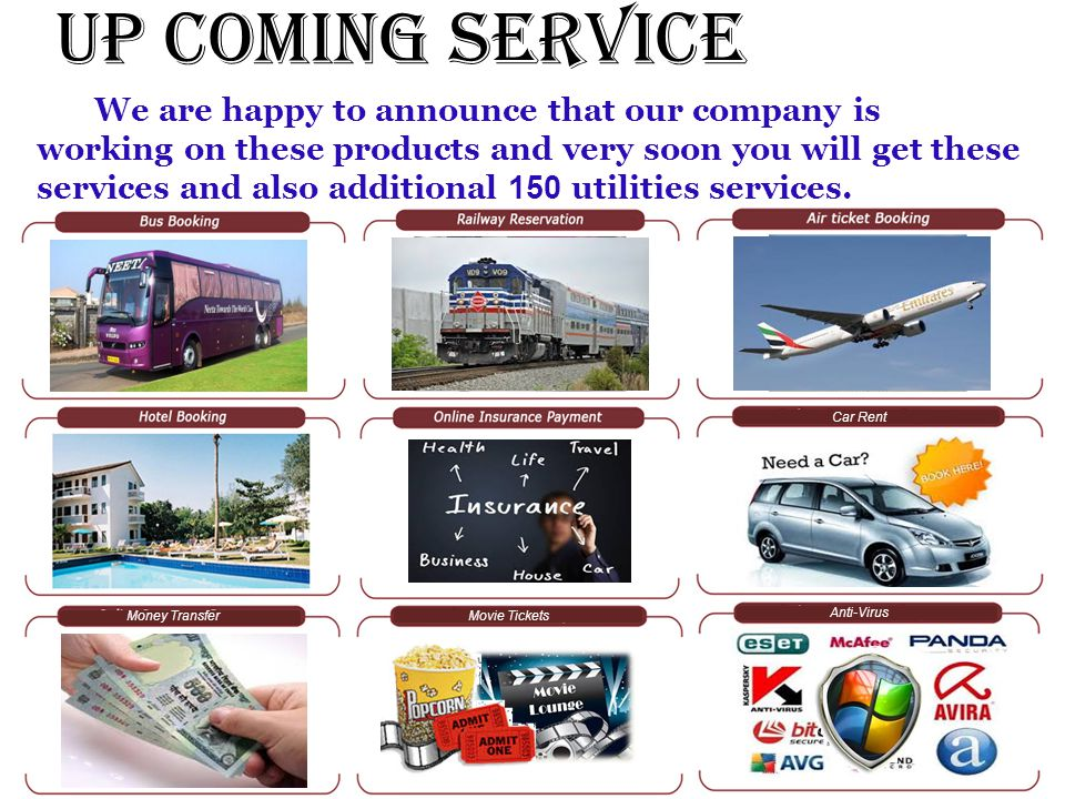 Up Coming Service We are happy to announce that our company is working on these products and very soon you will get these services and also additional 150 utilities services.