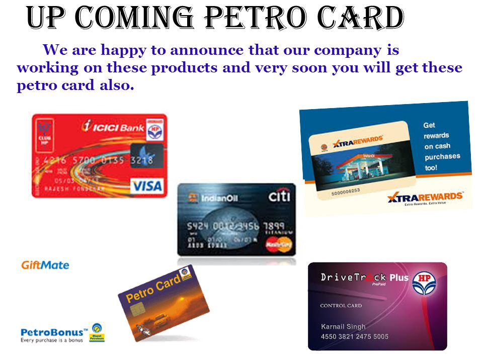Up Coming petro card We are happy to announce that our company is working on these products and very soon you will get these petro card also.