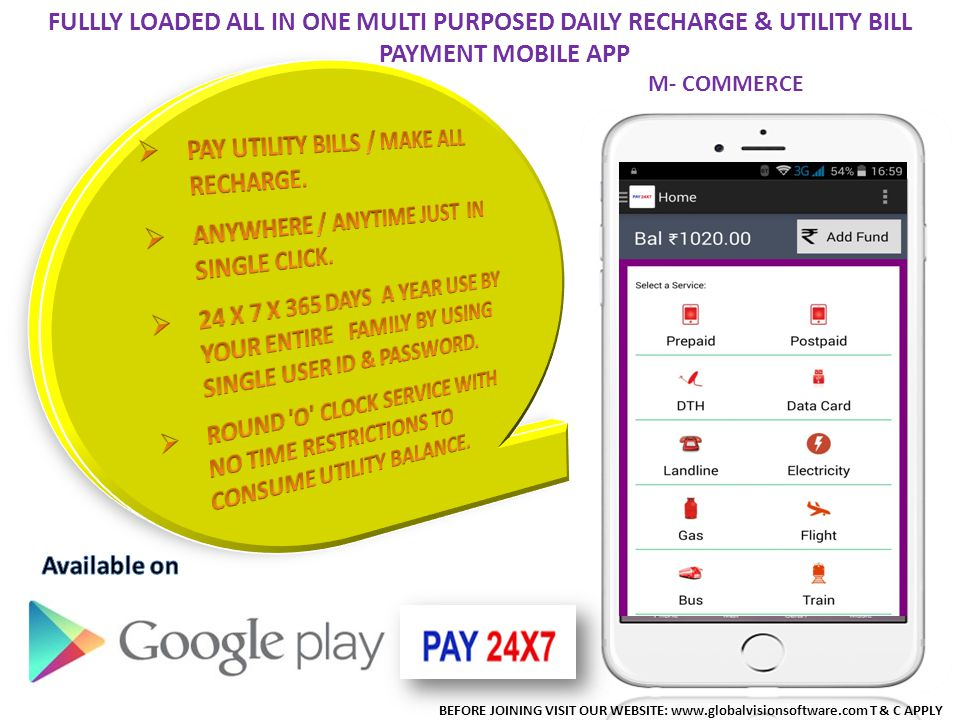 BEFORE JOINING VISIT OUR WEBSITE: www.globalvisionsoftware.com T & C APPLY FULLLY LOADED ALL IN ONE MULTI PURPOSED DAILY RECHARGE & UTILITY BILL PAYMENT MOBILE APP M- COMMERCE